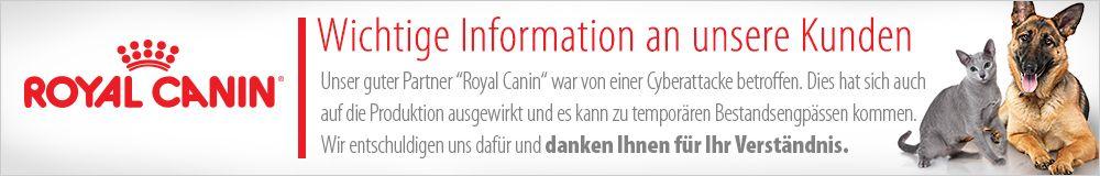 Wichtiger Hinweis an unsere Kunden - bei Royal Canin kann es aufgrund einer Cyberattacke zu temporären Bestandsengpässen kommen. Wir entschuldigen uns dafür und danken Ihnen für Ihr Verständnis.